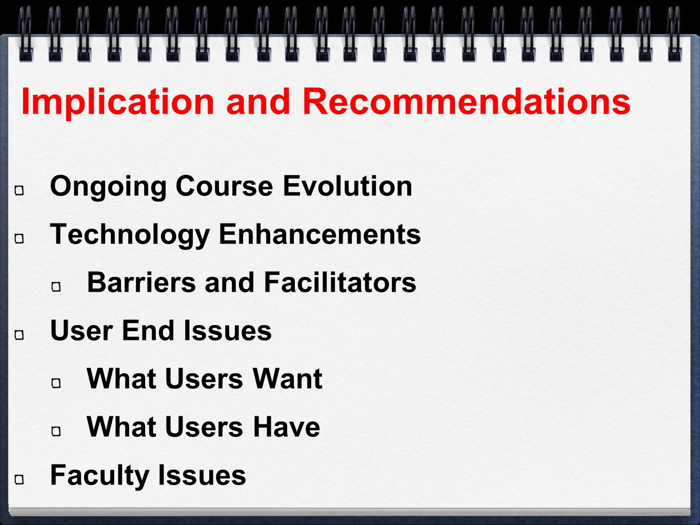 Implication and Recommendations Ongoing Course Evolution Technology Enhancements Barriers and Facilitators User End Issues What Users Want What Users Have Faculty Issues