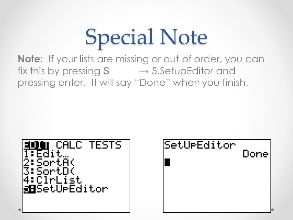 Special Note Note : If your lists are missing or out of order, you can fix this by pressing S 5.SetupEditor and pressing enter.