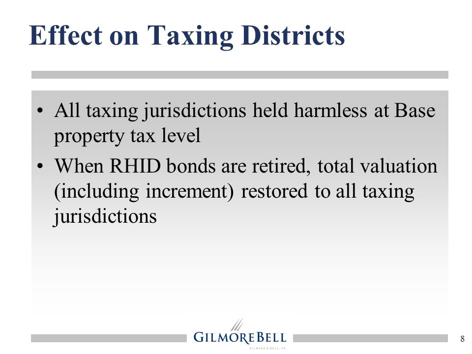 8 Effect on Taxing Districts All taxing jurisdictions held harmless at Base property tax level When RHID bonds are retired, total valuation (including increment) restored to all taxing jurisdictions
