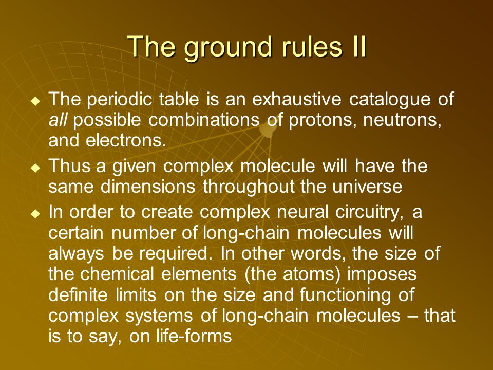 The ground rules II The periodic table is an exhaustive catalogue of all possible combinations of protons, neutrons, and electrons.