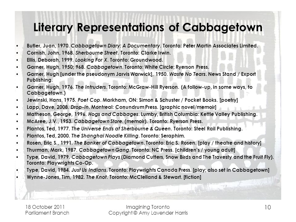 18 October 2011 Parliament Branch Imagining Toronto Copyright © Amy Lavender Harris 10 Literary Representations of Cabbagetown Butler, Juan, 1970.