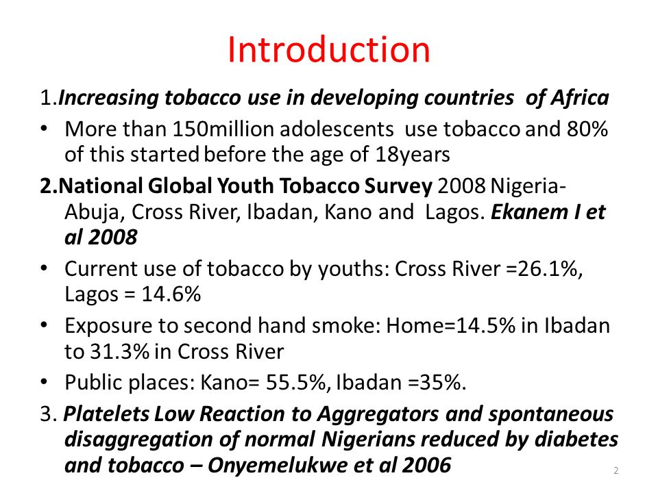 Introduction 1.Increasing tobacco use in developing countries of Africa More than 150million adolescents use tobacco and 80% of this started before th