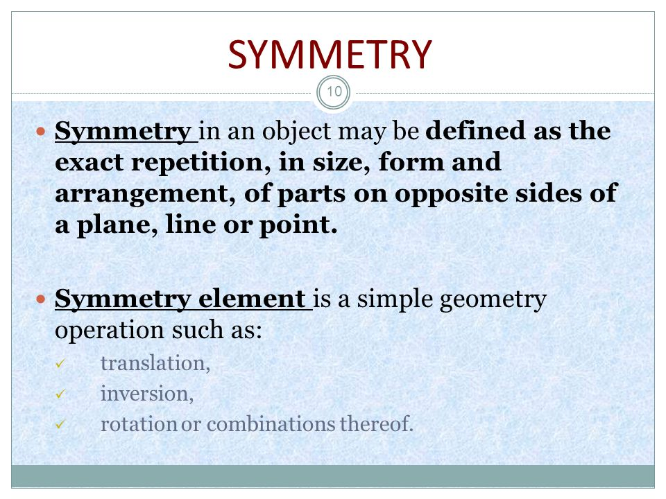 SYMMETRY 10 Symmetry in an object may be defined as the exact repetition, in size, form and arrangement, of parts on opposite sides of a plane, line o