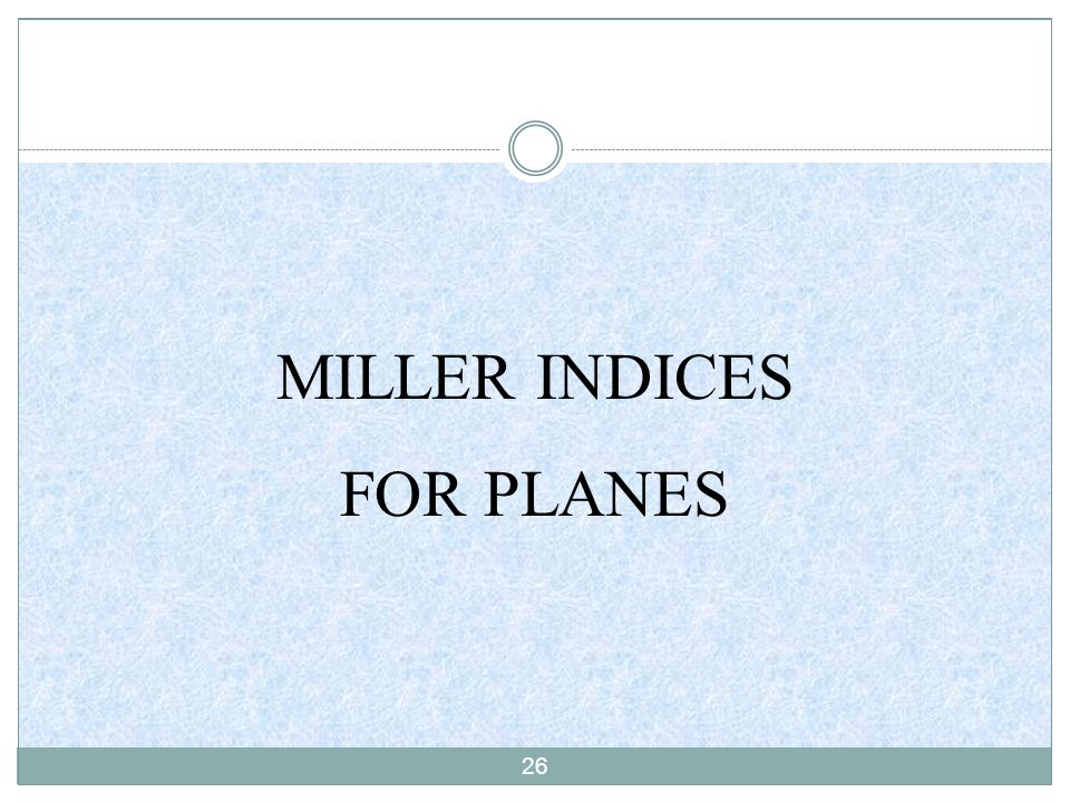 26 MILLER INDICES FOR PLANES
