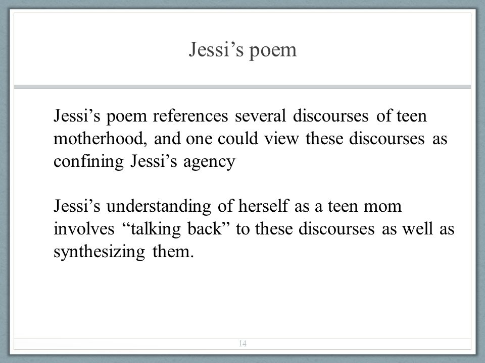 Jessis poem 14 Jessis poem references several discourses of teen motherhood, and one could view these discourses as confining Jessis agency Jessis und