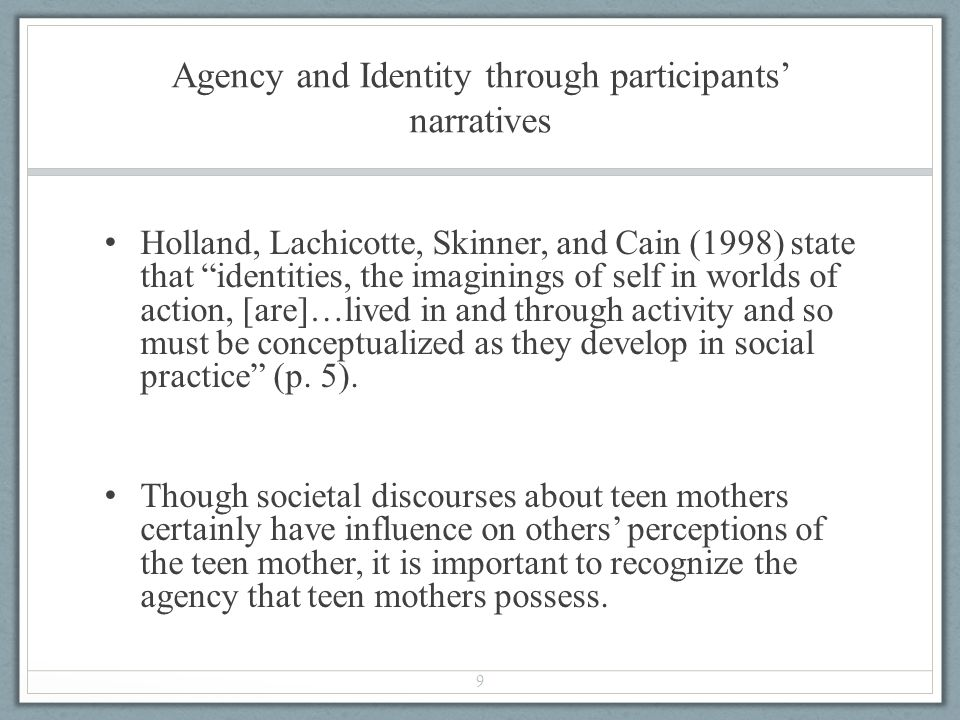 Agency and Identity through participants narratives Holland, Lachicotte, Skinner, and Cain (1998) state that identities, the imaginings of self in wor