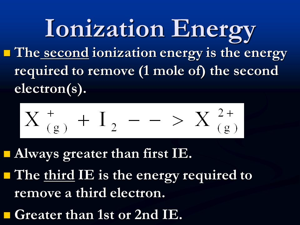 3)IONIZATION ENERGY: The energy required to remove (1 mole of) the first electron from 1 mole of gaseous atom is called the first ionization energy. T