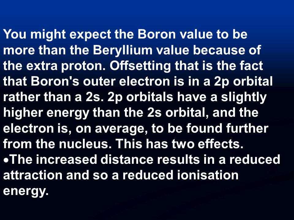 Why the drop between groups IIA and IIIA(Be-B)? The explanation lies with the structures of Boron and Aluminium. The outer electron is removed more ea