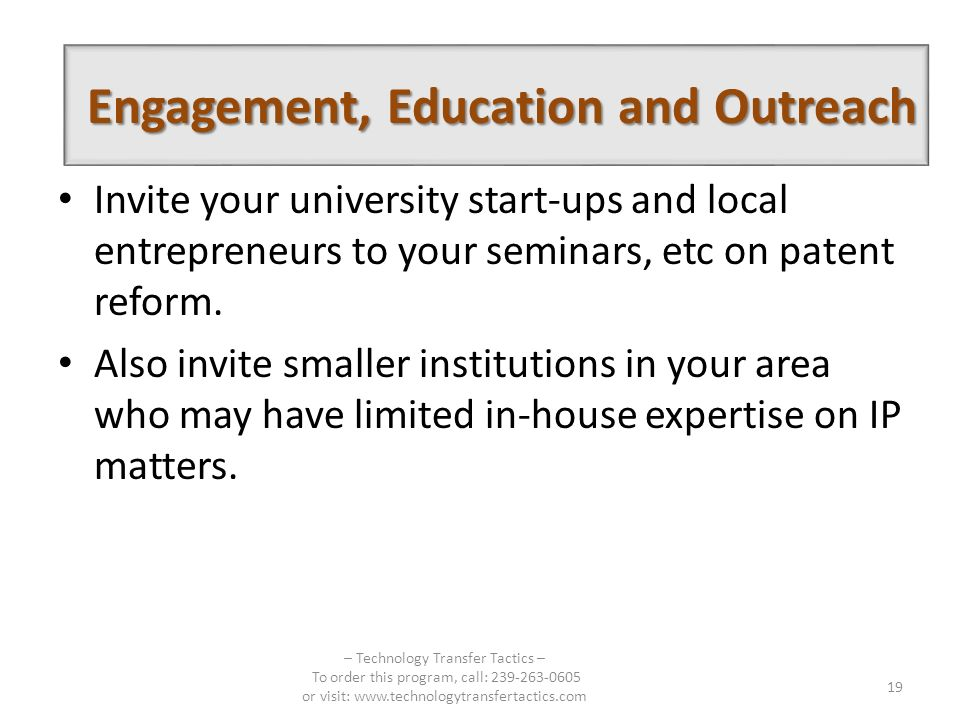 Invite your university start-ups and local entrepreneurs to your seminars, etc on patent reform. Also invite smaller institutions in your area who may