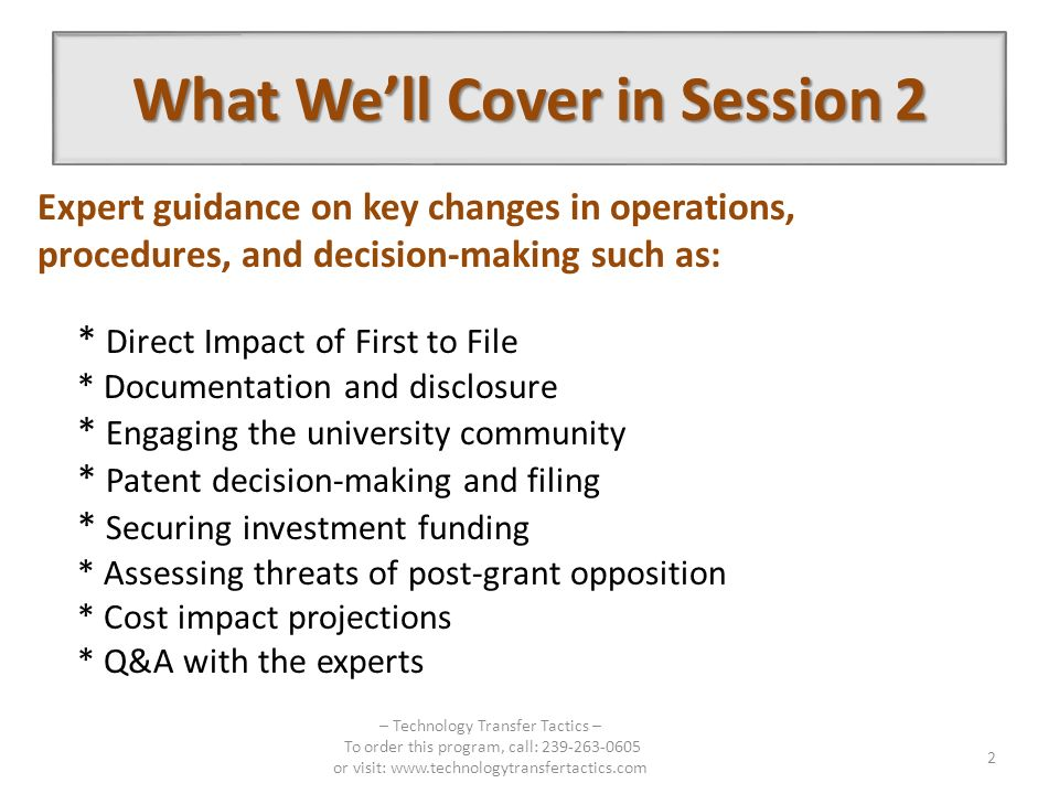 What Well Cover in Session 2 Expert guidance on key changes in operations, procedures, and decision-making such as: * Direct Impact of First to File *
