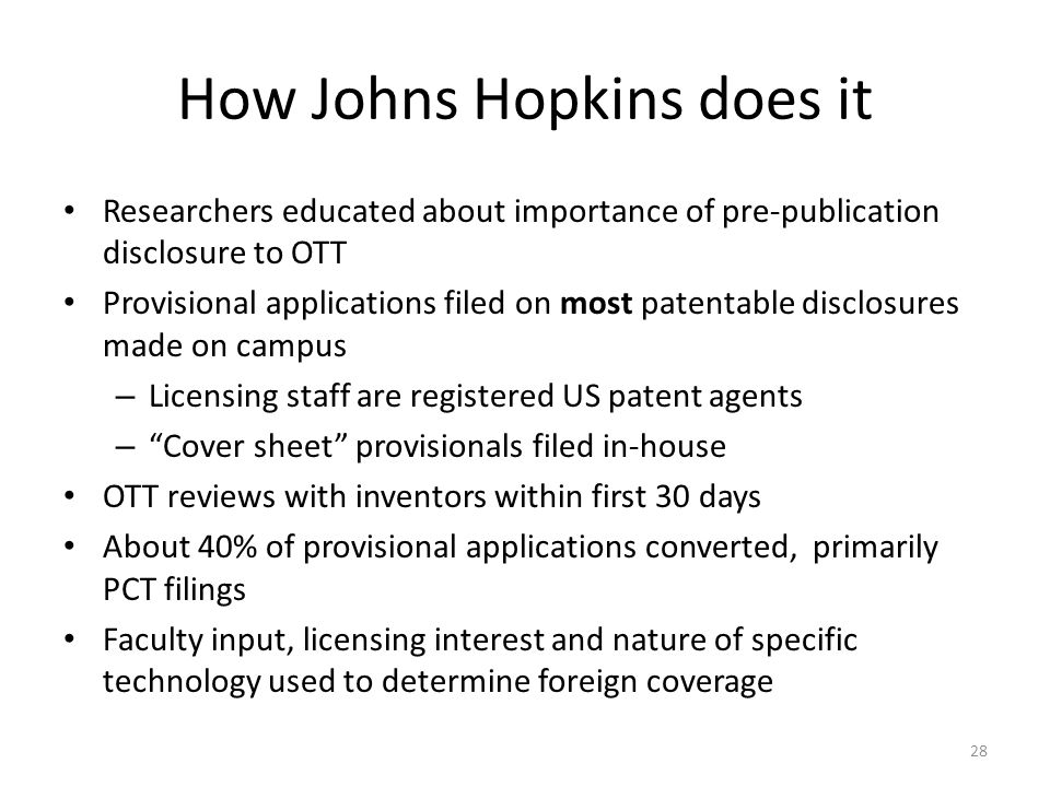 How Johns Hopkins does it Researchers educated about importance of pre-publication disclosure to OTT Provisional applications filed on most patentable