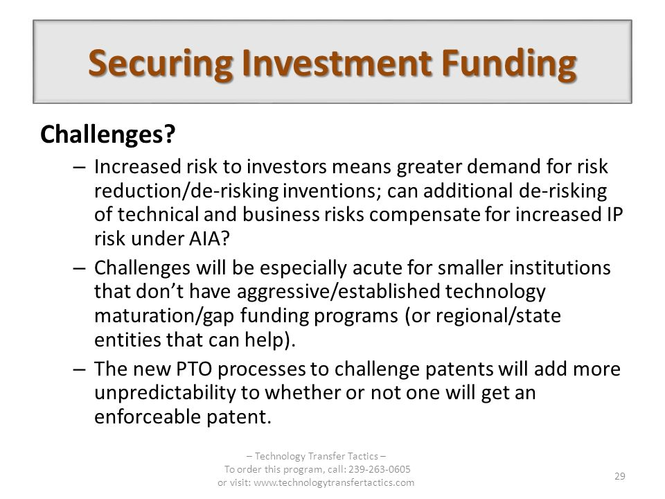 Securing Investment Funding Challenges? – Increased risk to investors means greater demand for risk reduction/de-risking inventions; can additional de