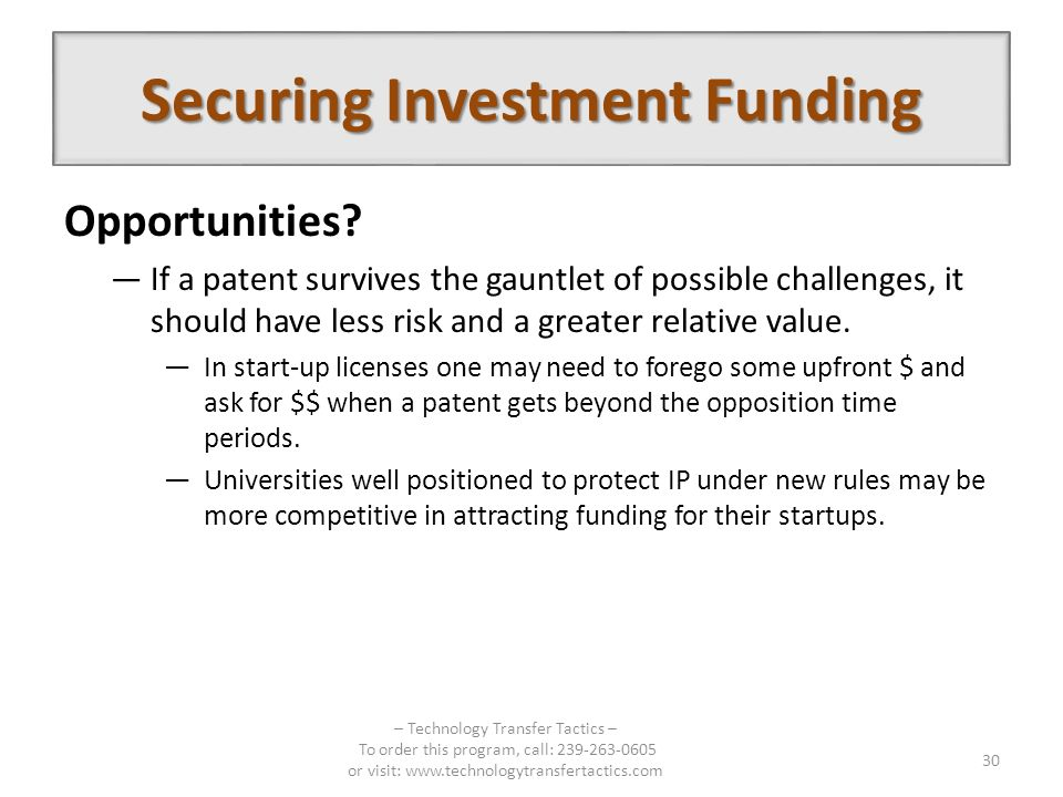 Securing Investment Funding Opportunities? If a patent survives the gauntlet of possible challenges, it should have less risk and a greater relative v