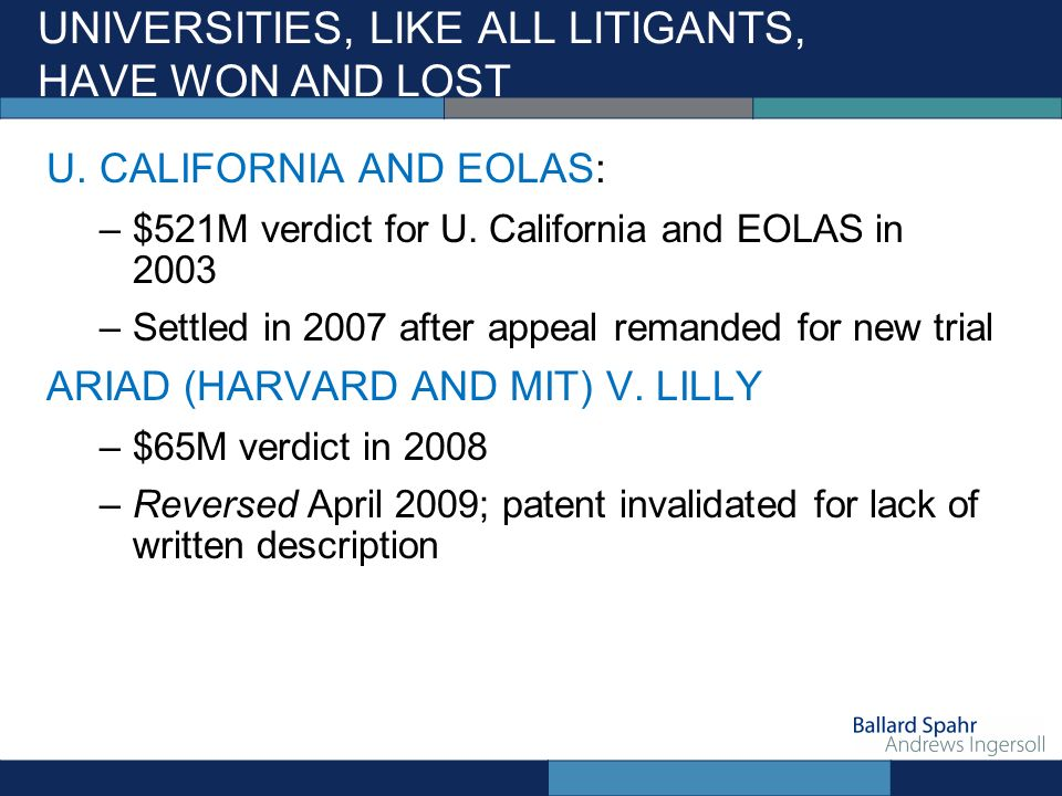UNIVERSITIES, LIKE ALL LITIGANTS, HAVE WON AND LOST U. CALIFORNIA AND EOLAS: –$521M verdict for U. California and EOLAS in 2003 –Settled in 2007 after