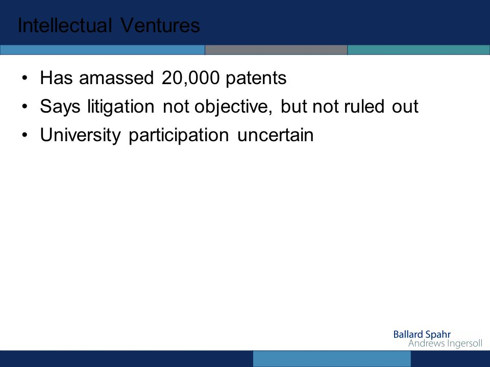 Intellectual Ventures Has amassed 20,000 patents Says litigation not objective, but not ruled out University participation uncertain
