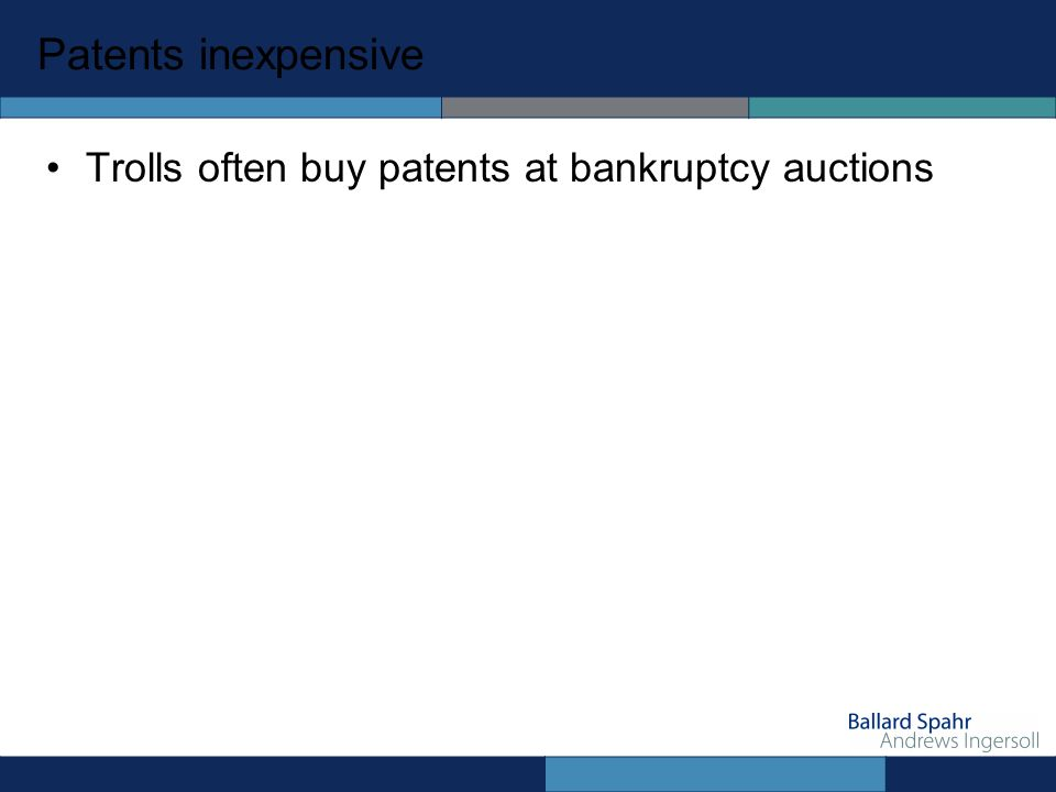Patents inexpensive Trolls often buy patents at bankruptcy auctions