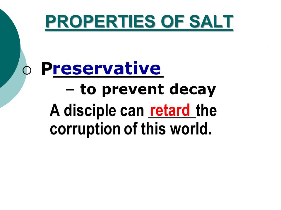 PROPERTIES OF SALT S_________ – to give flavor A disciple has a powerful ______ in this world.