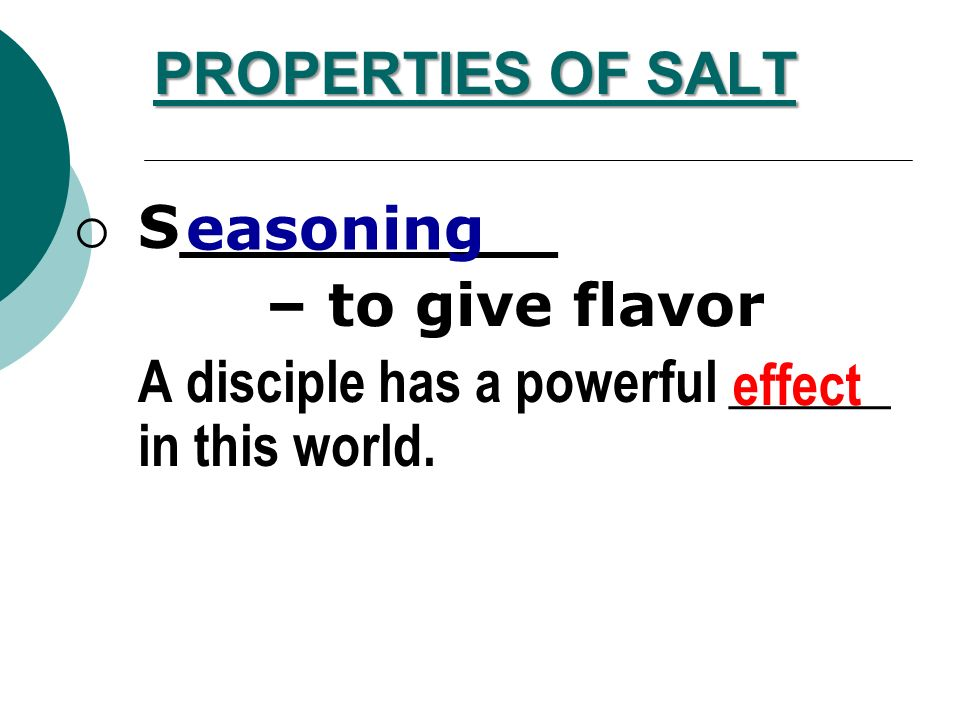PROPERTIES OF SALT A________ – to be kept pure A disciple can _________ in behalf of other people.