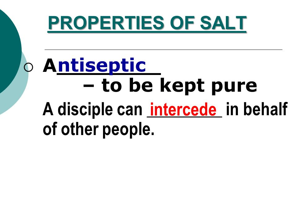 PROPERTIES OF SALT L___ freezing point (-21°C) and h___ boiling point (1,465°C) A disciple must lead a __________ life.