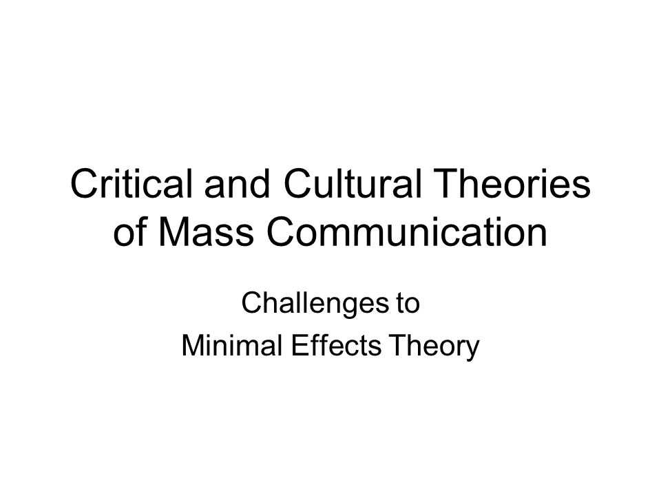 Cultural Theory looks at how the media might produce changes in social life through subtle influences on social practices that are the foundation of everyday life.