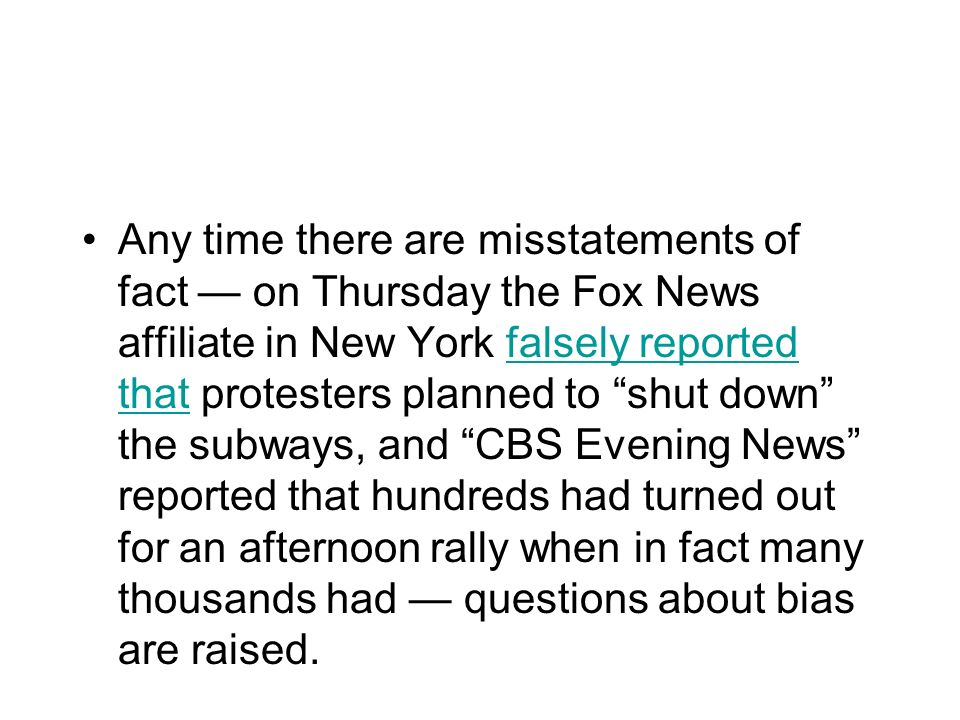 Any time there are misstatements of fact on Thursday the Fox News affiliate in New York falsely reported that protesters planned to shut down the subw