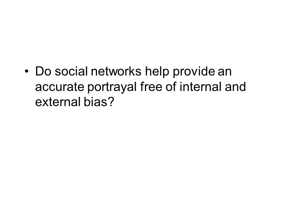 Do social networks help provide an accurate portrayal free of internal and external bias?