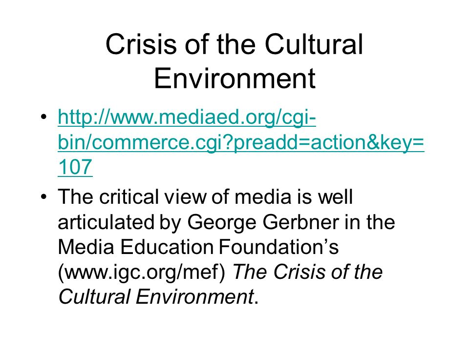 Crisis of the Cultural Environment http://www.mediaed.org/cgi- bin/commerce.cgi?preadd=action&key= 107http://www.mediaed.org/cgi- bin/commerce.cgi?pre