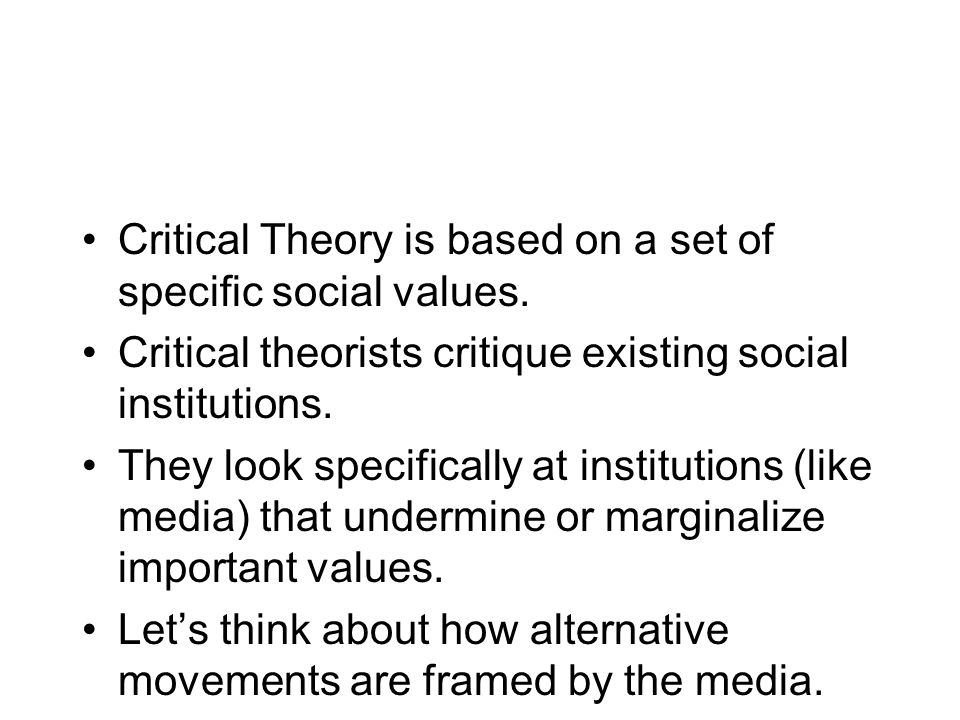 Critical Theory versus Cultural Theory Critical Theory is more likely to combine normative theory with empirical observation –Media should be used to achieve valued goals –We should assess current media use to see if goals are being achieved –We should criticize problematic uses and actively work to improve media use so that valued goals are achieved