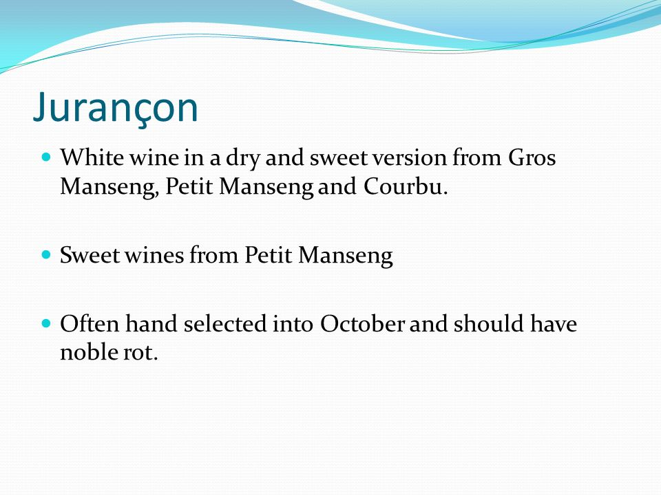 Jurançon White wine in a dry and sweet version from Gros Manseng, Petit Manseng and Courbu.