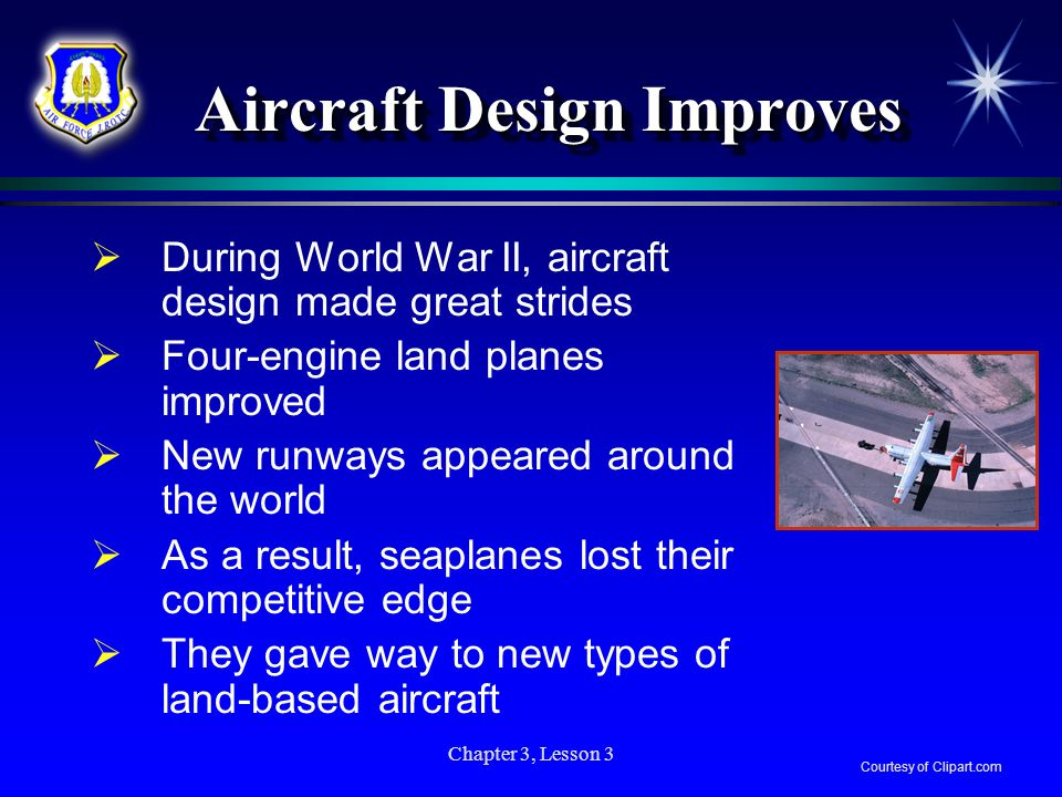 Chapter 3, Lesson 3 Aircraft Design Improves During World War II, aircraft design made great strides Four-engine land planes improved New runways appe