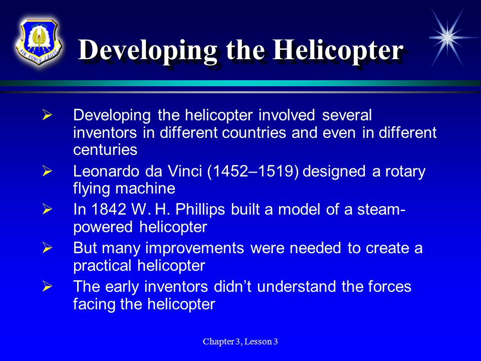 Chapter 3, Lesson 3 Developing the Helicopter Developing the helicopter involved several inventors in different countries and even in different centur