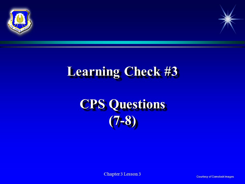 Chapter 3 Lesson 3 Learning Check #3 CPS Questions (7-8) Courtesy of Comstock Images