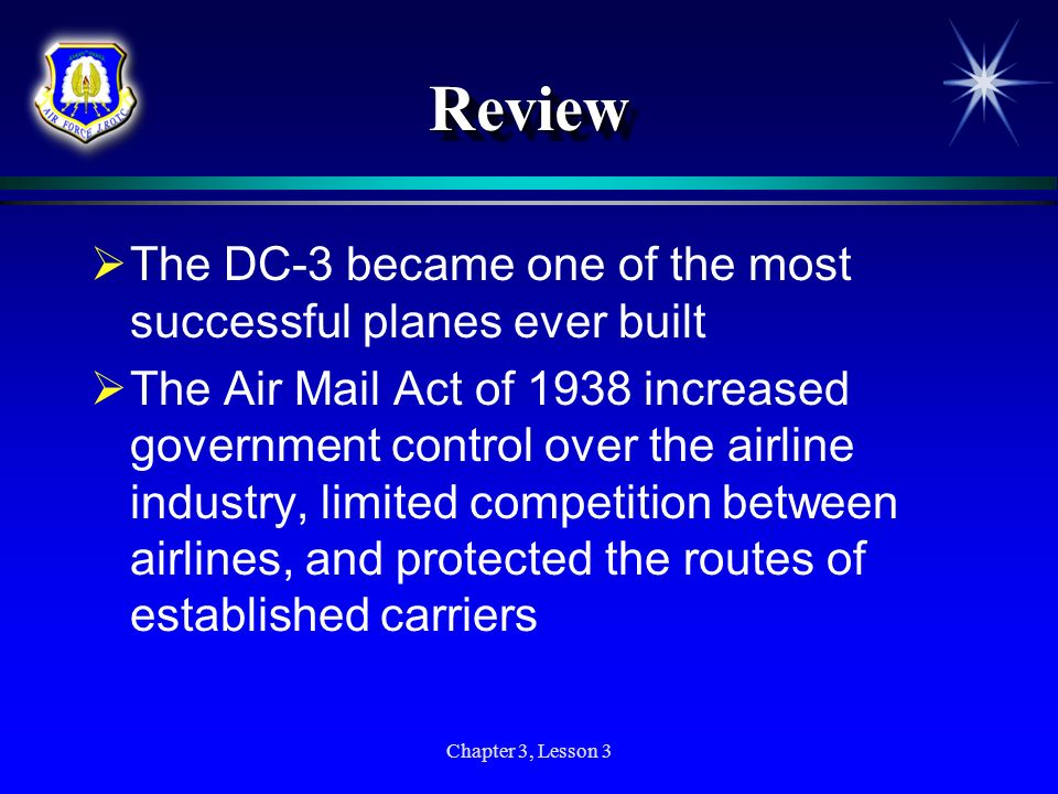 Chapter 3, Lesson 3 ReviewReview The DC-3 became one of the most successful planes ever built The Air Mail Act of 1938 increased government control ov