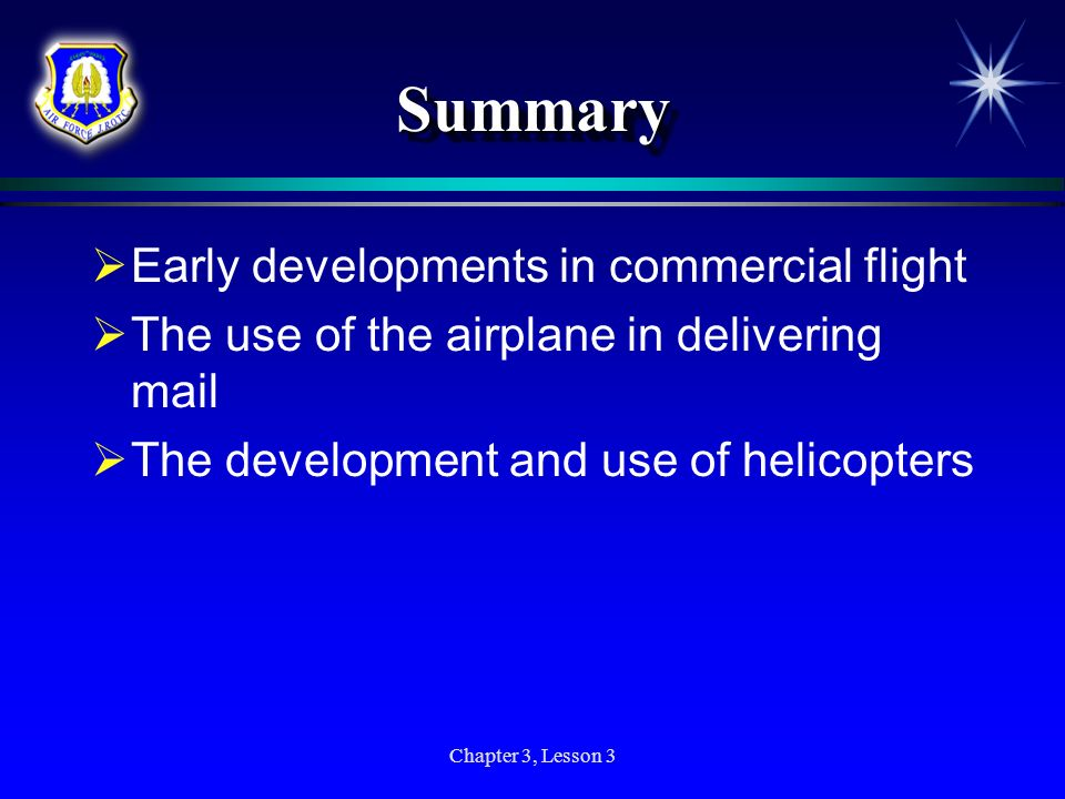 Chapter 3, Lesson 3 SummarySummary Early developments in commercial flight The use of the airplane in delivering mail The development and use of helic