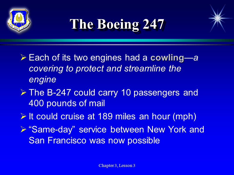Chapter 3, Lesson 3 The Boeing 247 cowling Each of its two engines had a cowlinga covering to protect and streamline the engine The B-247 could carry
