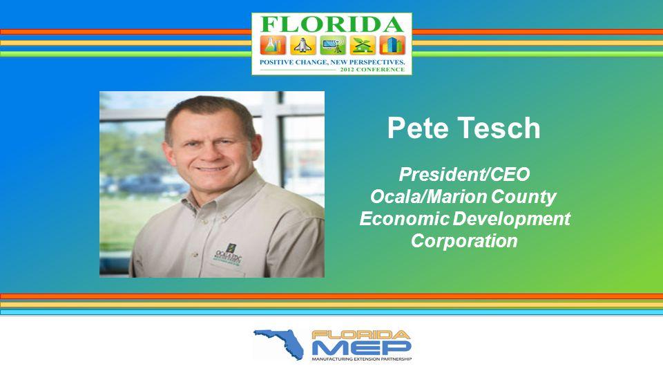 Pete Tesch President/CEO Ocala/Marion County Economic Development Corporation