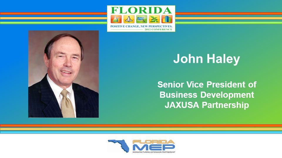 John Haley Senior Vice President of Business Development JAXUSA Partnership