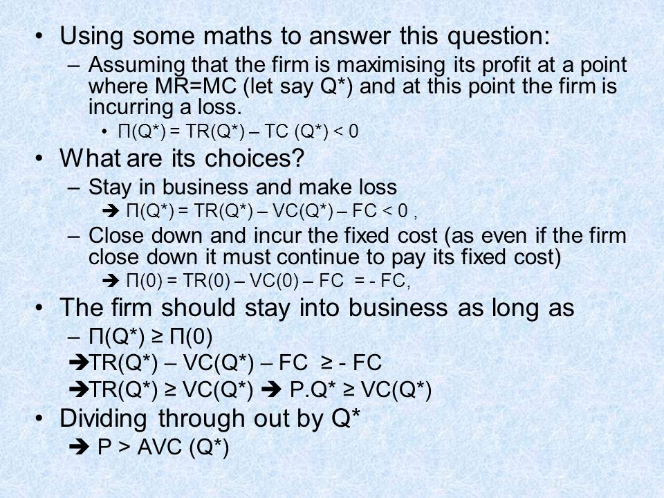 Using some maths to answer this question: –Assuming that the firm is maximising its profit at a point where MR=MC (let say Q*) and at this point the f