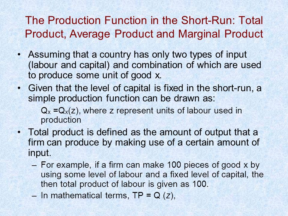 The Production Function in the Short-Run: Total Product, Average Product and Marginal Product Assuming that a country has only two types of input (lab