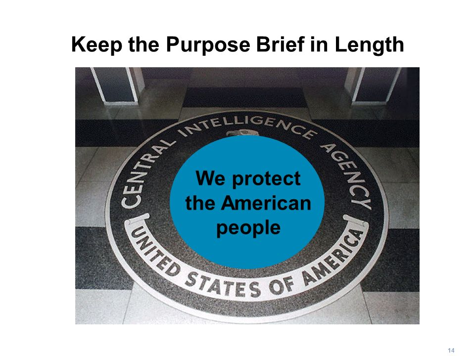 14 Keep the Purpose Brief in Length We protect the American people