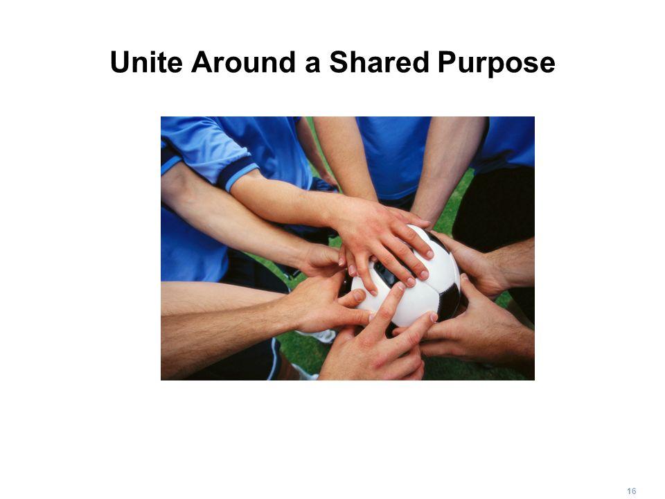16 Unite Around a Shared Purpose