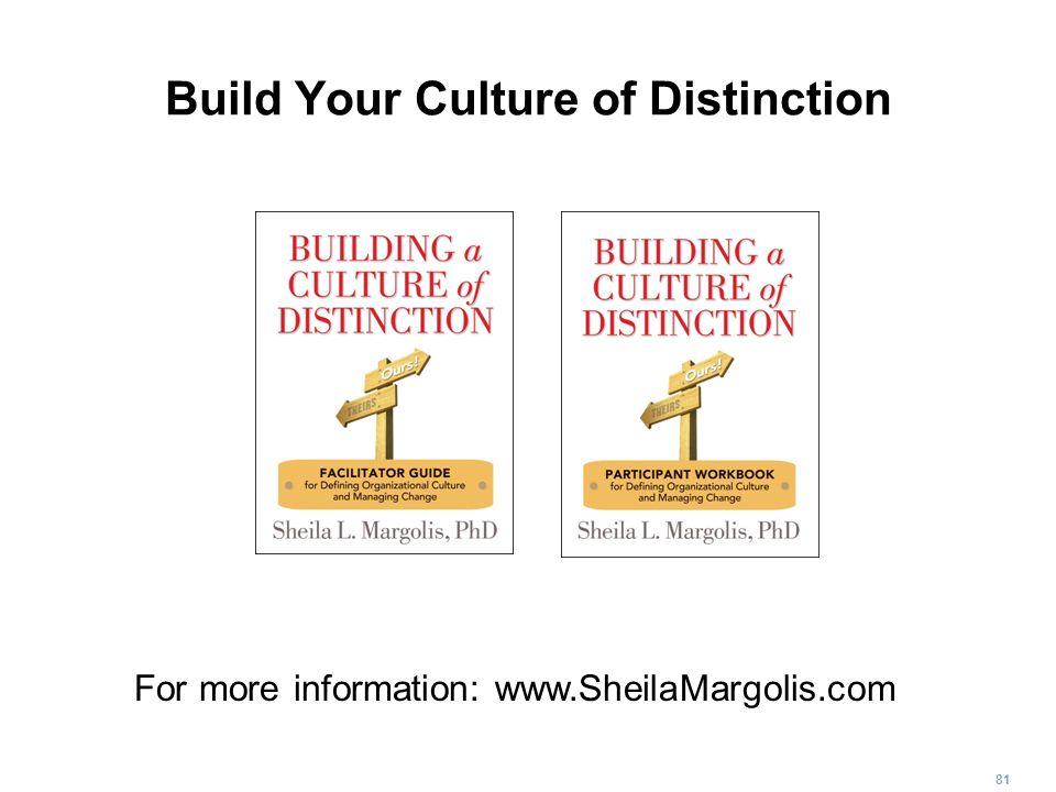 81 Build Your Culture of Distinction For more information: www.SheilaMargolis.com