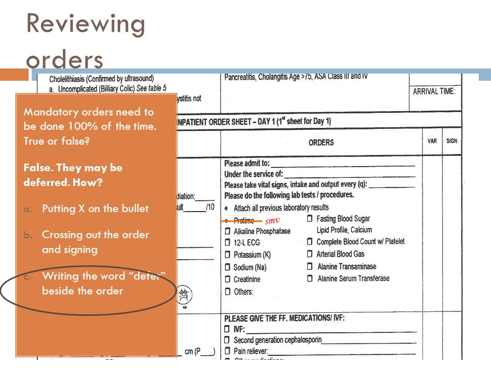 Reviewing orders Mandatory orders need to be done 100% of the time. True or false? False. They may be deferred. How? a. Putting X on the bullet b. Cro
