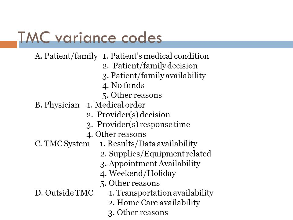 TMC variance codes A. Patient/family 1. Patients medical condition 2. Patient/family decision 3. Patient/family availability 4. No funds 5. Other reas