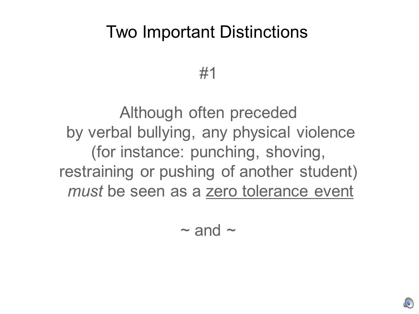 #1 Although often preceded by verbal bullying, any physical violence (for instance: punching, shoving, restraining or pushing of another student) must be seen as a zero tolerance event ~ and ~ Two Important Distinctions