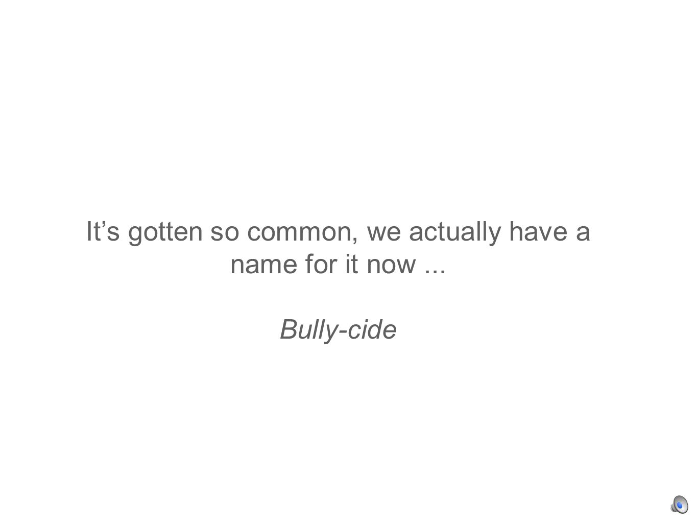 Its gotten so common, we actually have a name for it now... Bully-cide