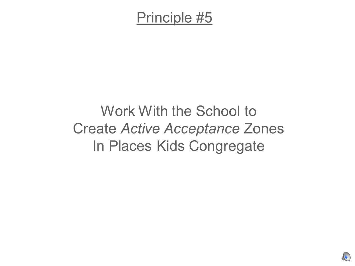 Principle #5 Work With the School to Create Active Acceptance Zones In Places Kids Congregate
