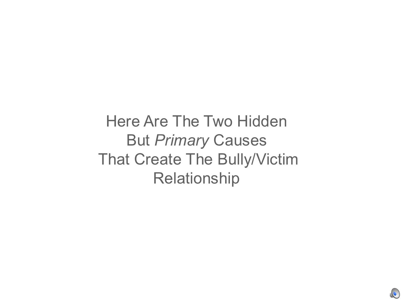 Here Are The Two Hidden But Primary Causes That Create The Bully/Victim Relationship