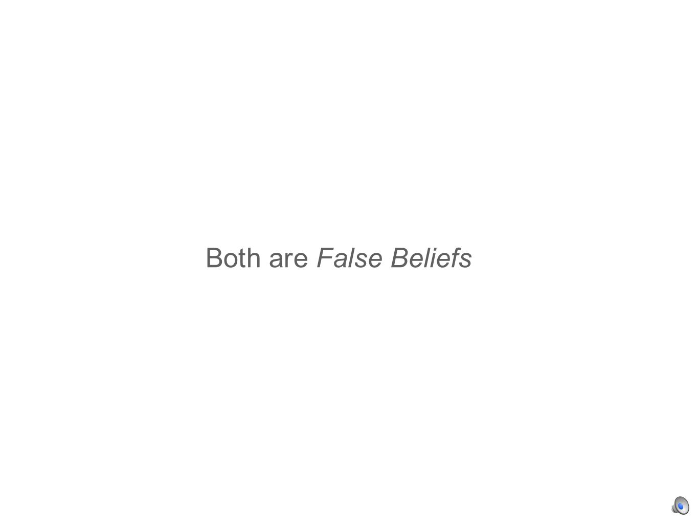 Both are False Beliefs