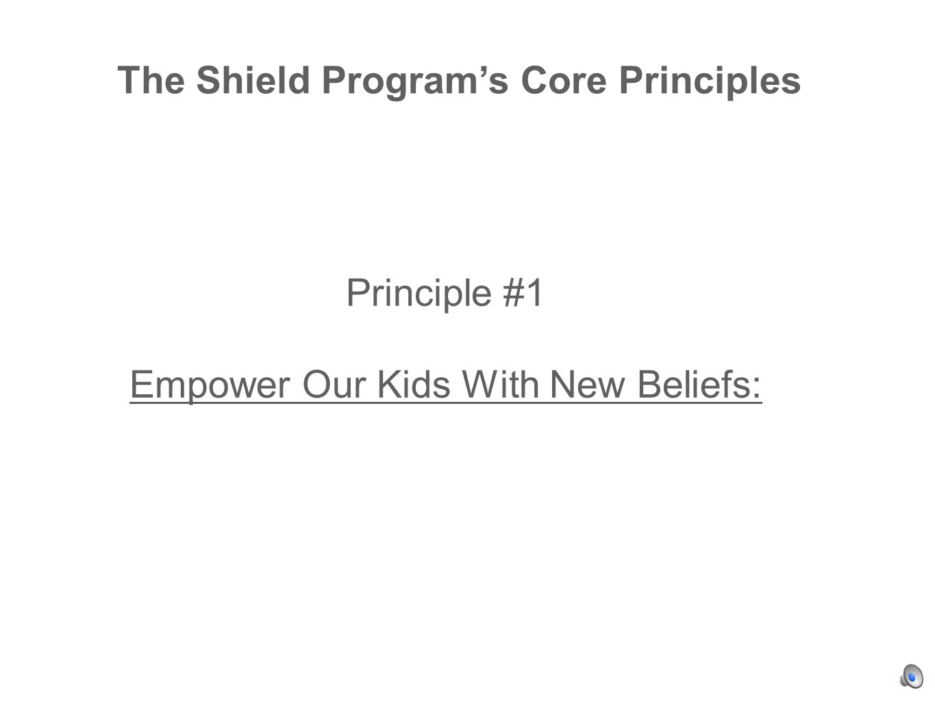 The Shield Programs Core Principles Principle #1 Empower Our Kids With New Beliefs: